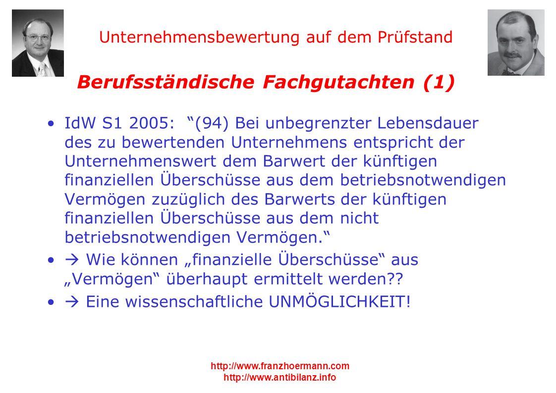 Unternehmensbewertung auf dem Prüfstand http://www.franzhoermann.com http://www.antibilanz.info 3 Berufsständische Fachgutachten (1) IdW S1 2005: (94)