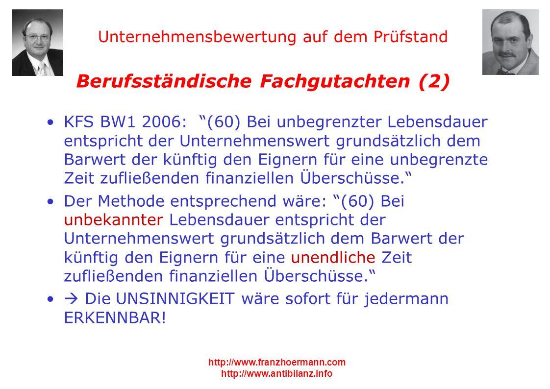 Unternehmensbewertung auf dem Prüfstand http://www.franzhoermann.com http://www.antibilanz.info 4 Berufsständische Fachgutachten (2) KFS BW1 2006: (60
