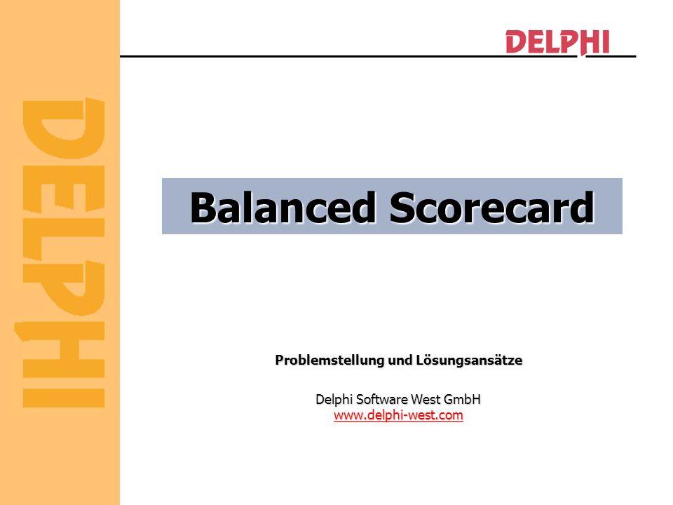 Balanced Scorecard Problemstellung und Lösungsansätze Delphi Software West GmbH www.delphi-west.com www.delphi-west.com