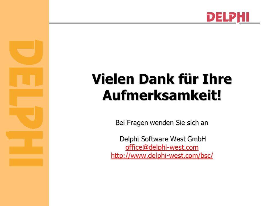 Vielen Dank für Ihre Aufmerksamkeit! Bei Fragen wenden Sie sich an Delphi Software West GmbH office@delphi-west.com http://www.delphi-west.com/bsc/ of