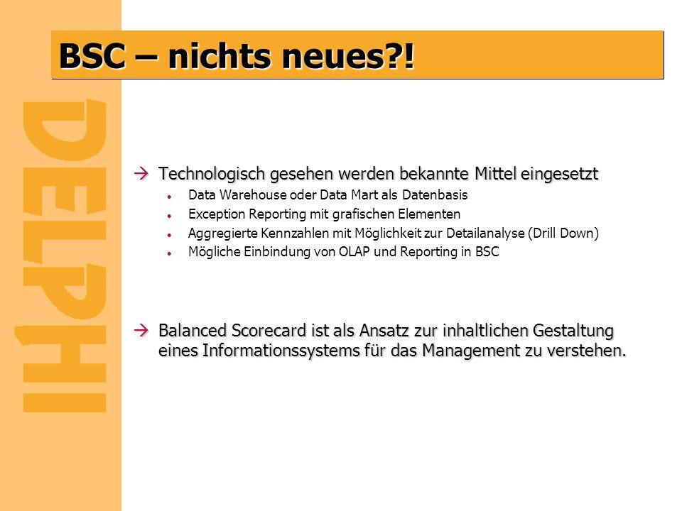 BSC – nichts neues?! àTechnologisch gesehen werden bekannte Mittel eingesetzt l Data Warehouse oder Data Mart als Datenbasis l Exception Reporting mit