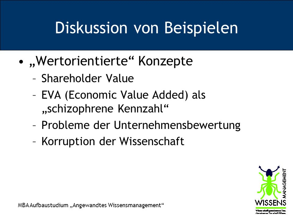 MBA Aufbaustudium Angewandtes Wissensmanagement Diskussion von Beispielen Balanced Scorecard –Financial: To succeed financially, how should we appear to our shareholders.