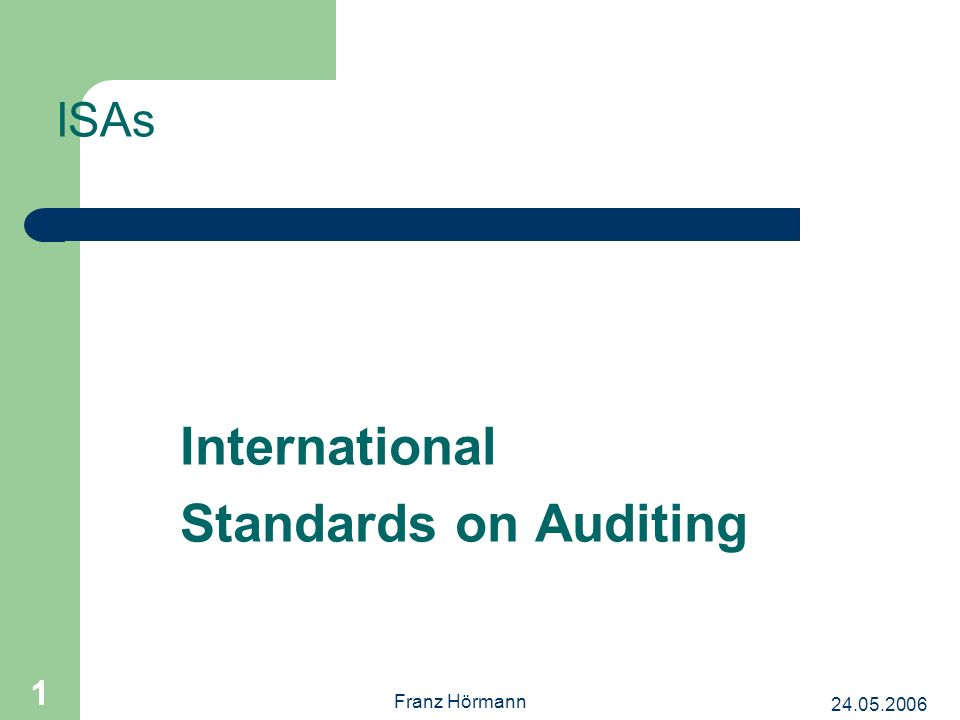 Franz Hörmann 1 International Standards on Auditing ISAs