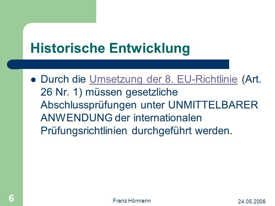 24.05.2006 Franz Hörmann 6 Historische Entwicklung Durch die Umsetzung der 8.