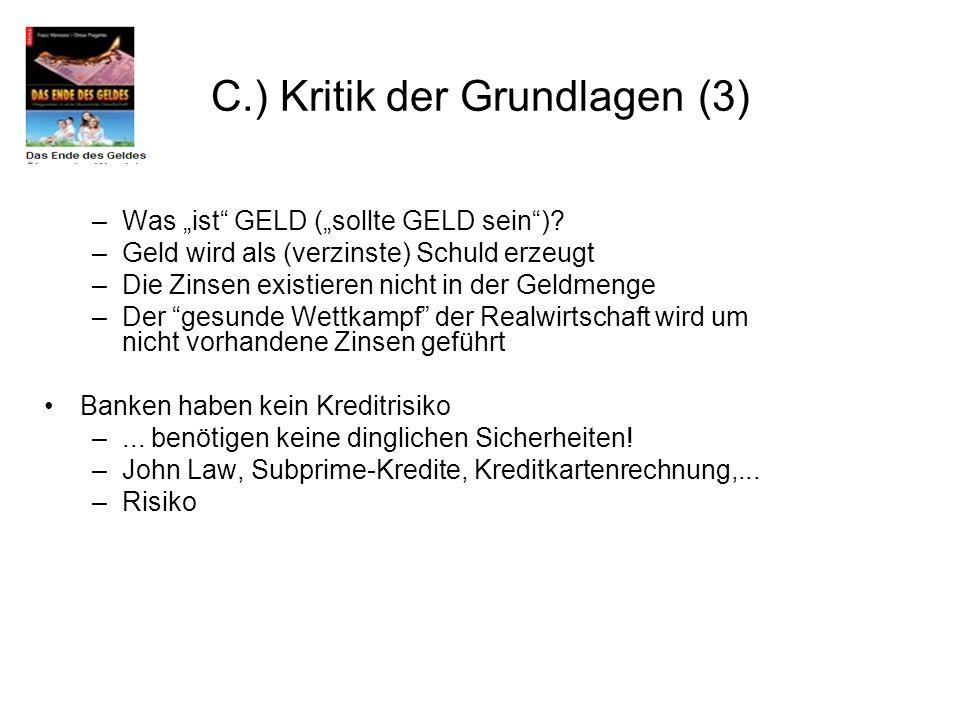 C.) Kritik der Grundlagen (3) Was ist GELD (sollte GELD sein)? –Was ist GELD (sollte GELD sein)? –Geld wird als (verzinste) Schuld erzeugt –Die Zinsen