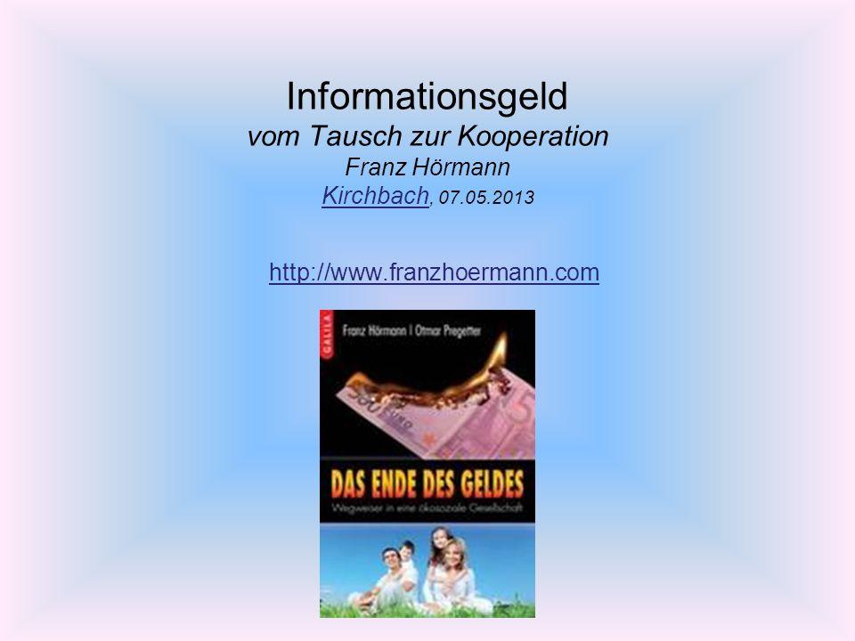 Informationsgeld vom Tausch zur Kooperation Franz Hörmann Kirchbach, 07.05.2013 Kirchbach http://www.franzhoermann.com