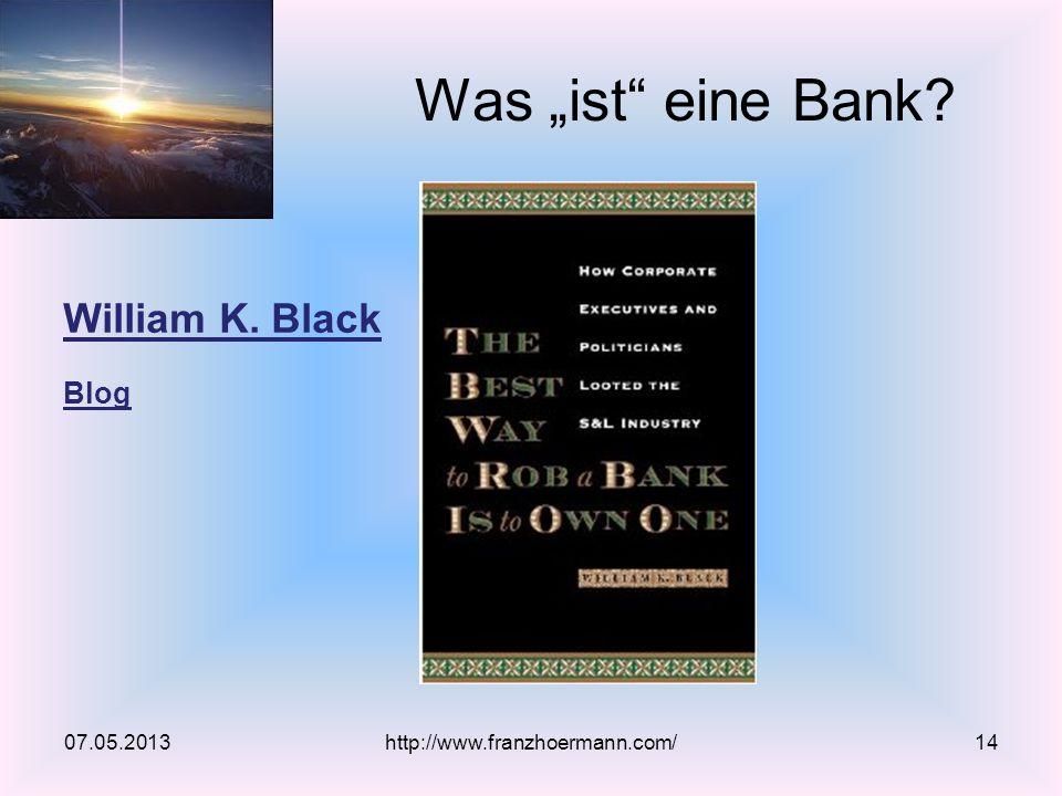 William K. Black Blog Was ist eine Bank? 07.05.2013http://www.franzhoermann.com/14