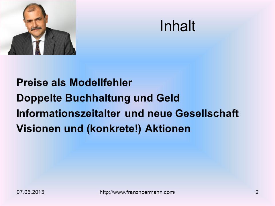 Preise als Modellfehler Doppelte Buchhaltung und Geld Informationszeitalter und neue Gesellschaft Visionen und (konkrete!) Aktionen Inhalt 07.05.2013http://www.franzhoermann.com/2