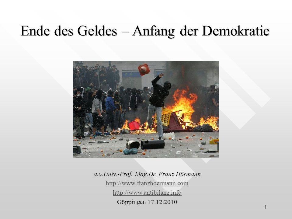 1 Ende des Geldes – Anfang der Demokratie a.o.Univ.-Prof. Mag.Dr. Franz Hörmann http://www.franzhoermann.com http://www.antibilanz.info Göppingen 17.1