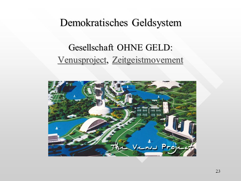 23 Gesellschaft OHNE GELD: VenusprojectVenusproject, Zeitgeistmovement Zeitgeistmovement VenusprojectZeitgeistmovement Demokratisches Geldsystem