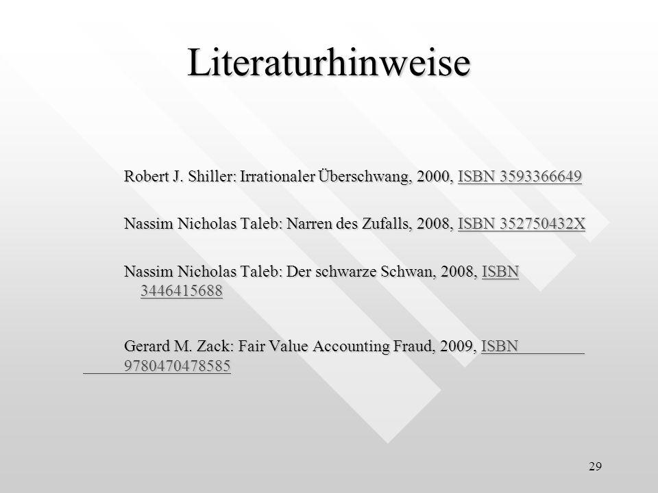 29 Robert J. Shiller: Irrationaler Überschwang, 2000, ISBN 3593366649 ISBN 3593366649ISBN 3593366649 Nassim Nicholas Taleb: Narren des Zufalls, 2008,