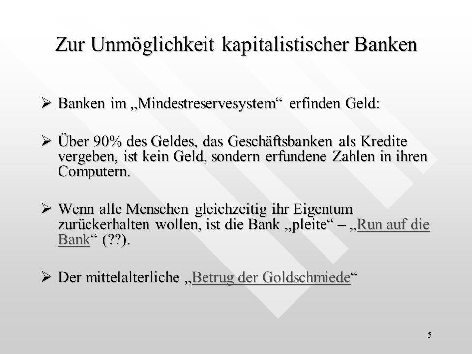 5 Zur Unmöglichkeit kapitalistischer Banken Banken im Mindestreservesystem erfinden Geld: Banken im Mindestreservesystem erfinden Geld: Über 90% des G