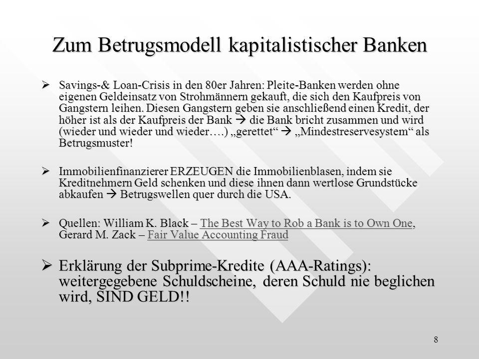 8 Zum Betrugsmodell kapitalistischer Banken Savings-& Loan-Crisis in den 80er Jahren: Pleite-Banken werden ohne eigenen Geldeinsatz von Strohmännern g