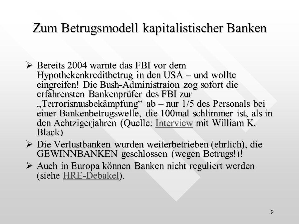 9 Zum Betrugsmodell kapitalistischer Banken Bereits 2004 warnte das FBI vor dem Hypothekenkreditbetrug in den USA – und wollte eingreifen! Die Bush-Ad