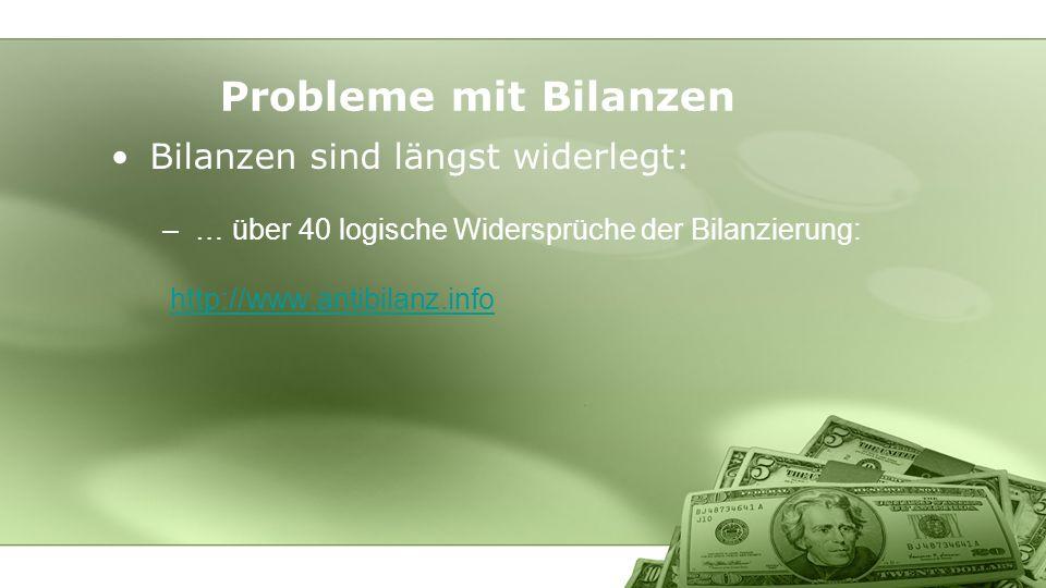 Bilanzen sind längst widerlegt: –… über 40 logische Widersprüche der Bilanzierung: http://www.antibilanz.info Probleme mit Bilanzen