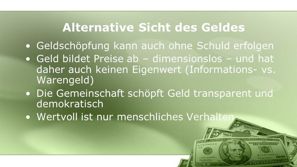 Geldschöpfung kann auch ohne Schuld erfolgen Geld bildet Preise ab – dimensionslos – und hat daher auch keinen Eigenwert (Informations- vs. Warengeld)