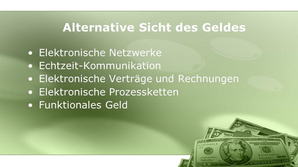 Elektronische Netzwerke Echtzeit-Kommunikation Elektronische Verträge und Rechnungen Elektronische Prozessketten Funktionales Geld