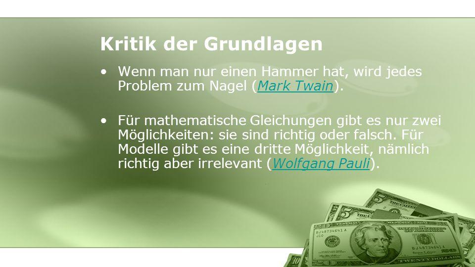 Kritik der Grundlagen Wenn man nur einen Hammer hat, wird jedes Problem zum Nagel (Mark Twain).Mark Twain Für mathematische Gleichungen gibt es nur zwei Möglichkeiten: sie sind richtig oder falsch.