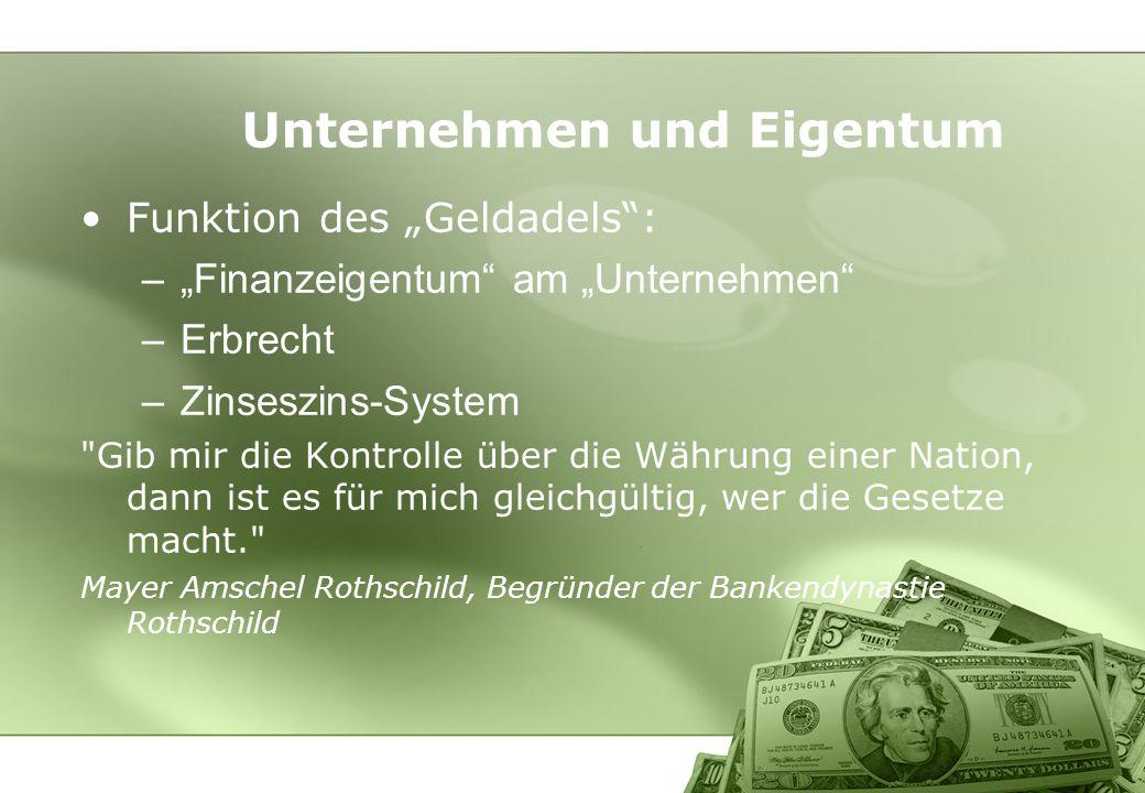 Unternehmen und Eigentum Funktion des Geldadels: –Finanzeigentum am Unternehmen –Erbrecht –Zinseszins-System