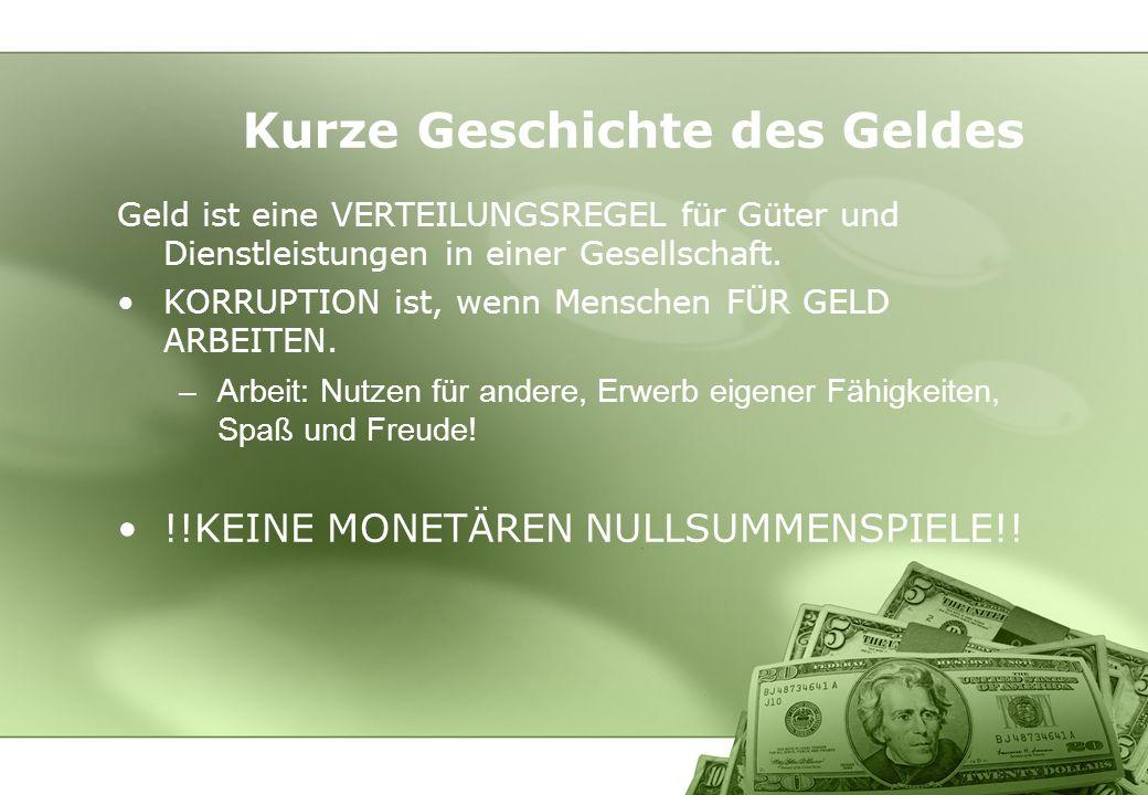 Kurze Geschichte des Geldes Geld ist eine VERTEILUNGSREGEL für Güter und Dienstleistungen in einer Gesellschaft. KORRUPTION ist, wenn Menschen FÜR GEL