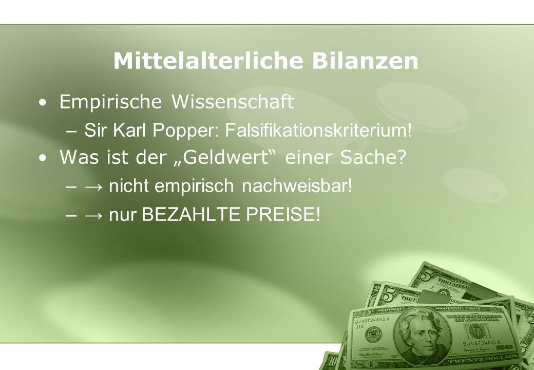 Mittelalterliche Bilanzen Empirische Wissenschaft –Sir Karl Popper: Falsifikationskriterium! Was ist der Geldwert einer Sache? – nicht empirisch nachw