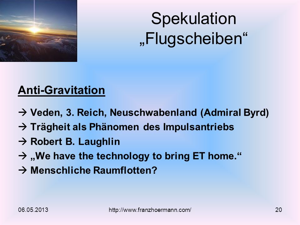 Anti-Gravitation Veden, 3. Reich, Neuschwabenland (Admiral Byrd) Trägheit als Phänomen des Impulsantriebs Robert B. Laughlin We have the technology to
