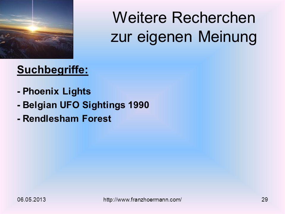 Suchbegriffe: - Phoenix Lights - Belgian UFO Sightings 1990 - Rendlesham Forest 06.05.2013http://www.franzhoermann.com/29 Weitere Recherchen zur eigen