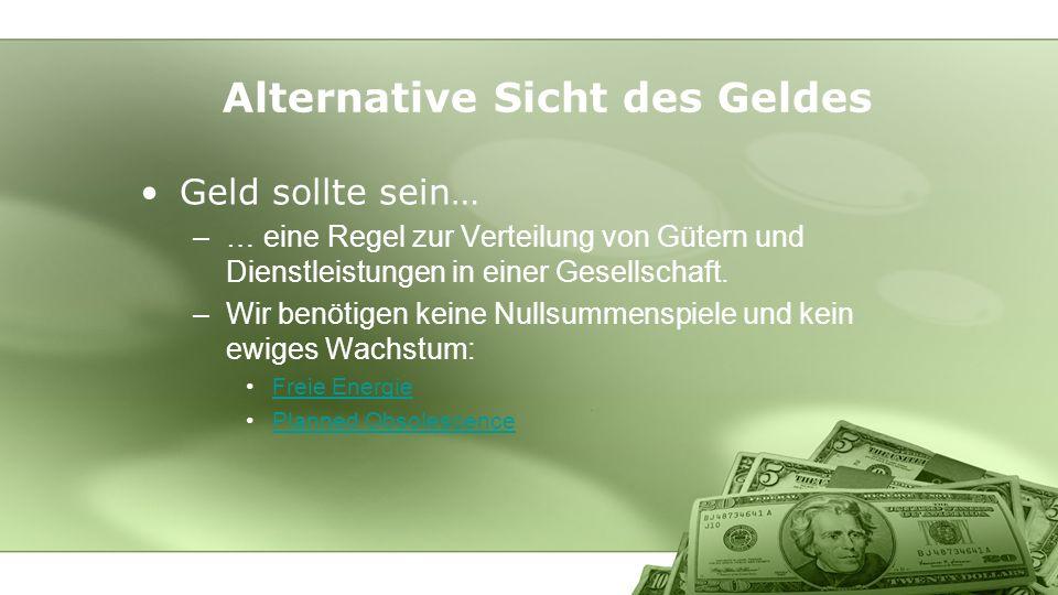 Geld sollte sein… –… eine Regel zur Verteilung von Gütern und Dienstleistungen in einer Gesellschaft. –Wir benötigen keine Nullsummenspiele und kein e