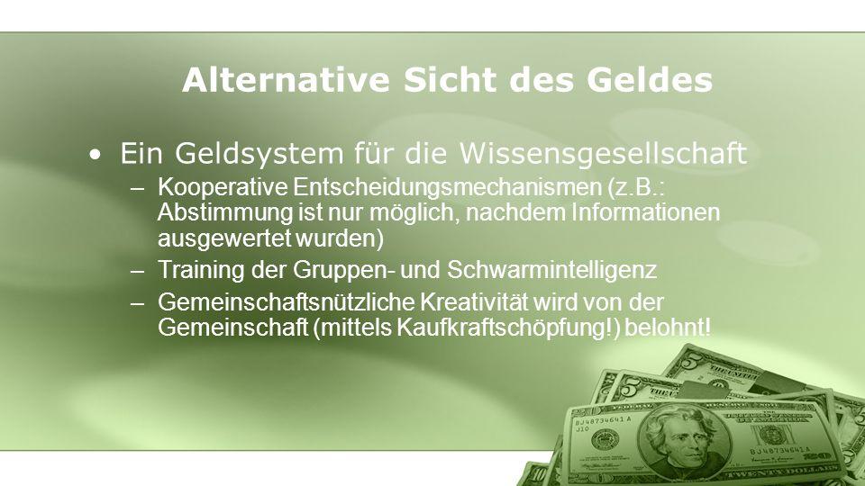 Ein Geldsystem für die Wissensgesellschaft –Kooperative Entscheidungsmechanismen (z.B.: Abstimmung ist nur möglich, nachdem Informationen ausgewertet