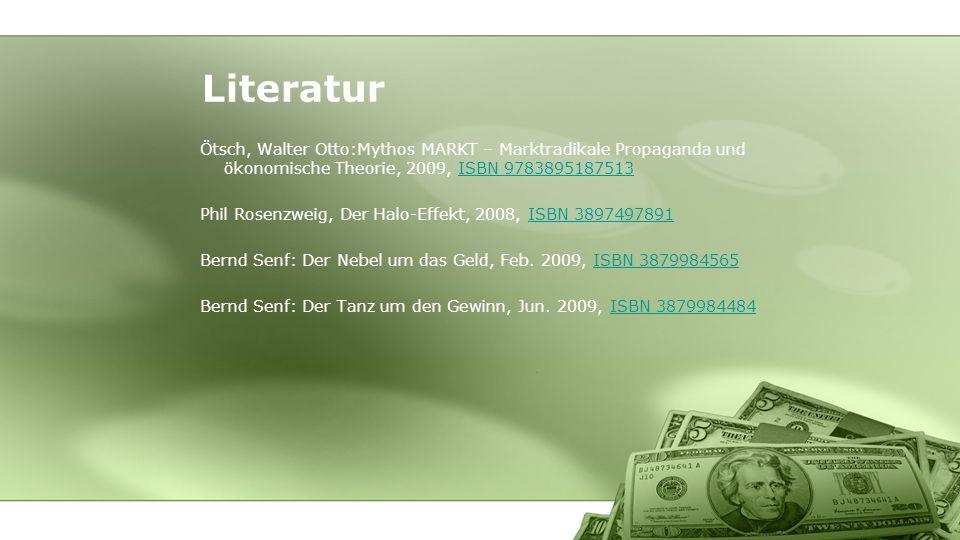 Ötsch, Walter Otto:Mythos MARKT – Marktradikale Propaganda und ökonomische Theorie, 2009, ISBN 9783895187513ISBN 9783895187513 Phil Rosenzweig, Der Ha