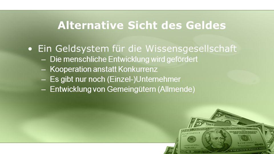 Ein Geldsystem für die Wissensgesellschaft –Die menschliche Entwicklung wird gefördert –Kooperation anstatt Konkurrenz –Es gibt nur noch (Einzel-)Unte