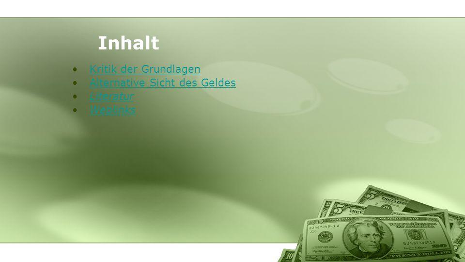 Inhalt Kritik der Grundlagen Alternative Sicht des Geldes Literatur Weblinks