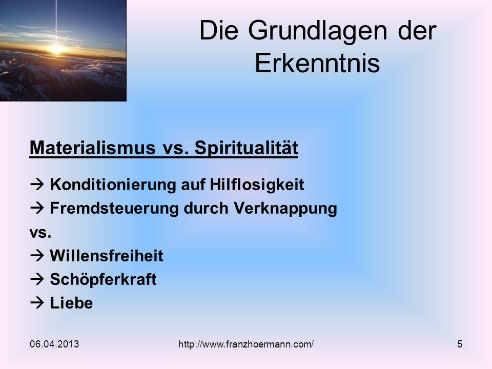 Materialismus vs. Spiritualität Konditionierung auf Hilflosigkeit Fremdsteuerung durch Verknappung vs. Willensfreiheit Schöpferkraft Liebe 06.04.2013