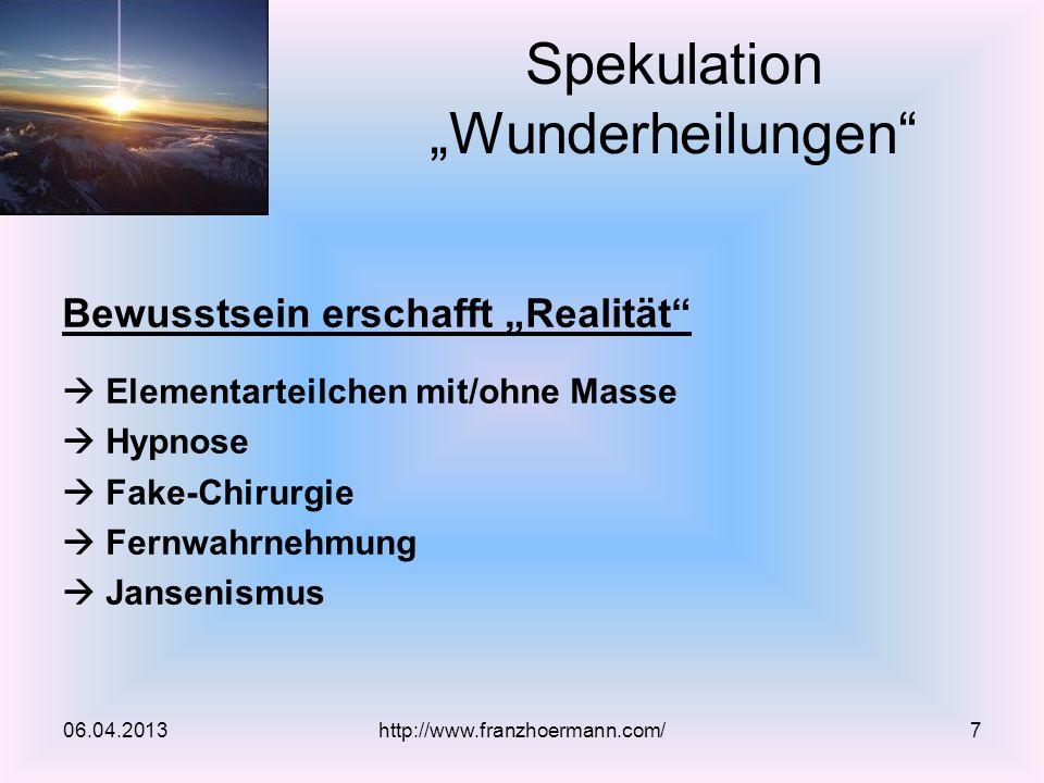 Bewusstsein erschafft Realität Elementarteilchen mit/ohne Masse Hypnose Fake-Chirurgie Fernwahrnehmung Jansenismus 06.04.2013 Spekulation Wunderheilun