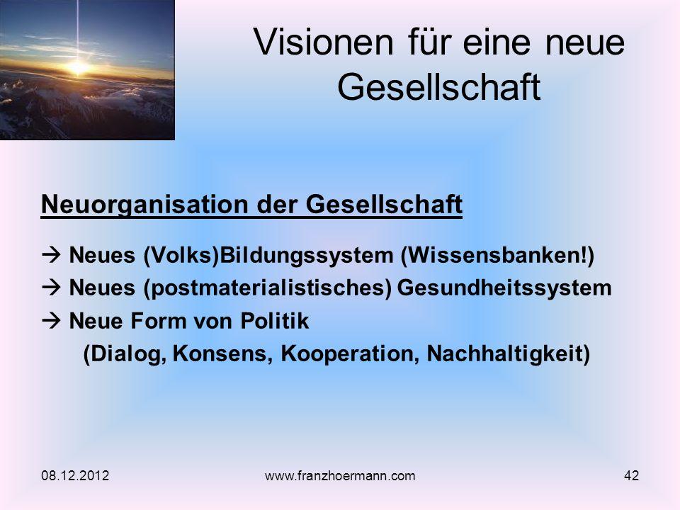 Neuorganisation der Gesellschaft Neues (Volks)Bildungssystem (Wissensbanken!) Neues (postmaterialistisches) Gesundheitssystem Neue Form von Politik (D