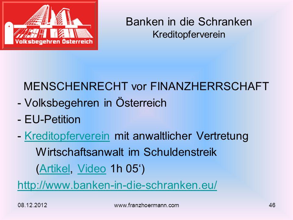 MENSCHENRECHT vor FINANZHERRSCHAFT - Volksbegehren in Österreich - EU-Petition - Kreditopferverein mit anwaltlicher VertretungKreditopferverein Wirtschaftsanwalt im Schuldenstreik (Artikel, Video 1h 05)ArtikelVideo http://www.banken-in-die-schranken.eu/ Banken in die Schranken Kreditopferverein 08.12.201246www.franzhoermann.com