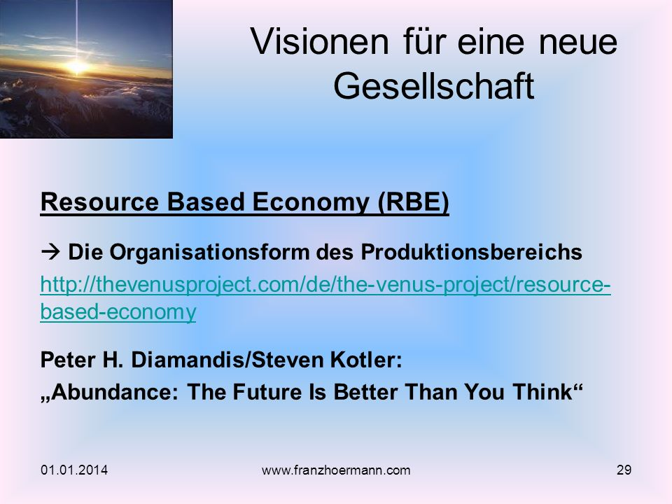 Resource Based Economy (RBE) Die Organisationsform des Produktionsbereichs http://thevenusproject.com/de/the-venus-project/resource- based-economy Pet