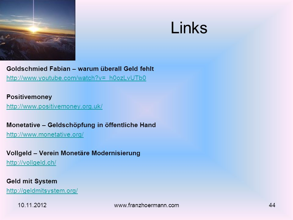 Goldschmied Fabian – warum überall Geld fehlt http://www.youtube.com/watch?v=_h0ozLvUTb0 Positivemoney http://www.positivemoney.org.uk/ Monetative – G