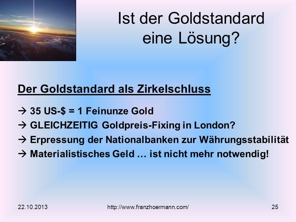 Der Goldstandard als Zirkelschluss 35 US-$ = 1 Feinunze Gold GLEICHZEITIG Goldpreis-Fixing in London? Erpressung der Nationalbanken zur Währungsstabil
