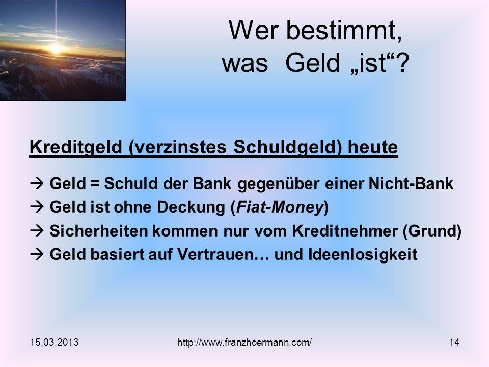 Kreditgeld (verzinstes Schuldgeld) heute Geld = Schuld der Bank gegenüber einer Nicht-Bank Geld ist ohne Deckung (Fiat-Money) Sicherheiten kommen nur