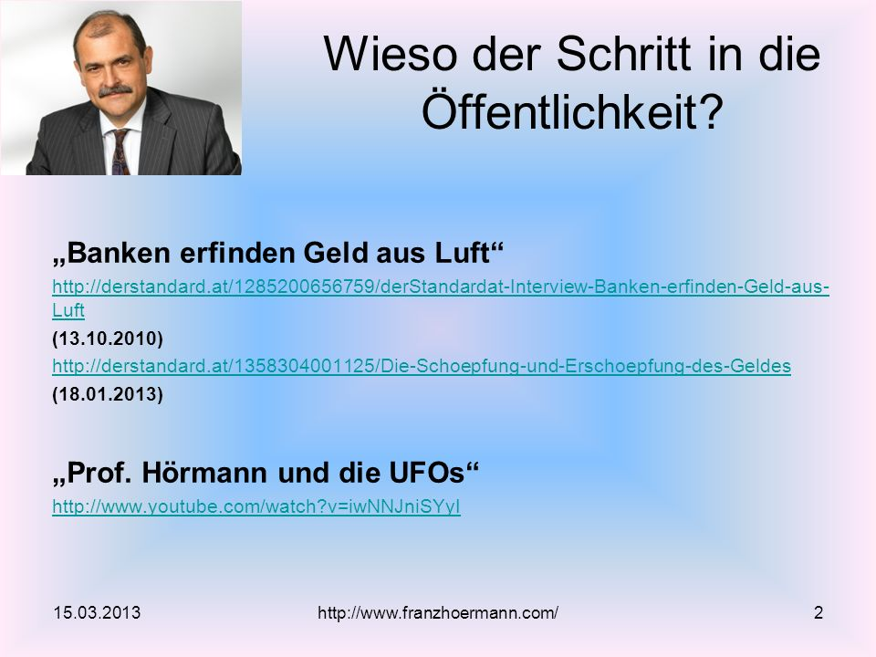 Banken erfinden Geld aus Luft http://derstandard.at/1285200656759/derStandardat-Interview-Banken-erfinden-Geld-aus- Luft (13.10.2010) http://derstanda