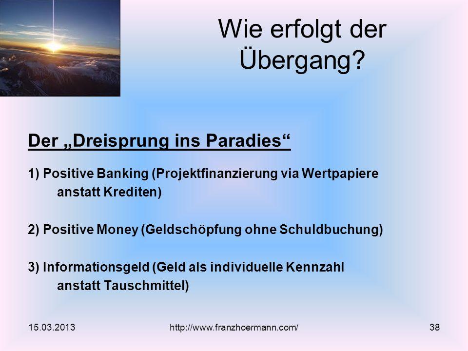 Der Dreisprung ins Paradies 1) Positive Banking (Projektfinanzierung via Wertpapiere anstatt Krediten) 2) Positive Money (Geldschöpfung ohne Schuldbuc