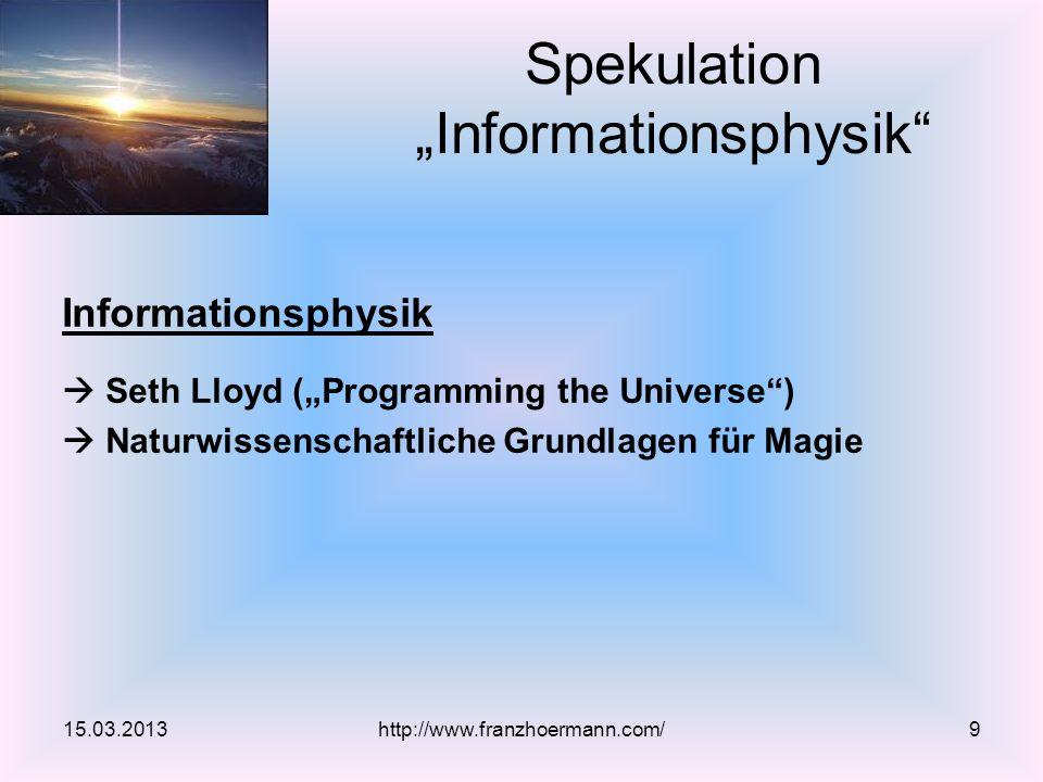 Informationsphysik Seth Lloyd (Programming the Universe) Naturwissenschaftliche Grundlagen für Magie 15.03.2013 Spekulation Informationsphysik http://