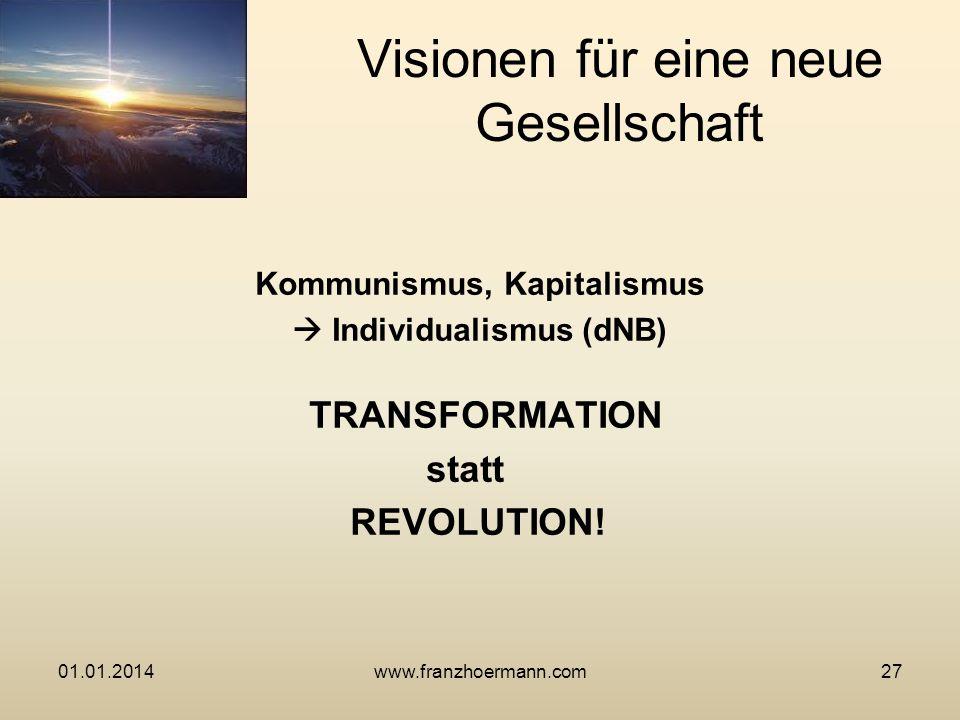 Kommunismus, Kapitalismus Individualismus (dNB) TRANSFORMATION statt REVOLUTION! Visionen für eine neue Gesellschaft 01.01.201427www.franzhoermann.com