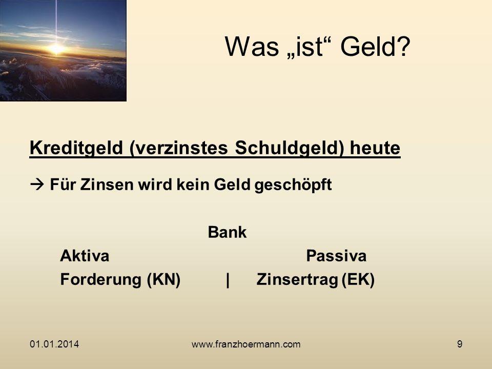 Kreditgeld (verzinstes Schuldgeld) heute Für Zinsen wird kein Geld geschöpft Bank AktivaPassiva Forderung (KN) |Zinsertrag (EK) Was ist Geld? 01.01.20