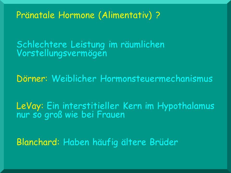 Pränatale Hormone (Alimentativ) ? Dörner: Weiblicher Hormonsteuermechanismus LeVay: Ein interstitieller Kern im Hypothalamus nur so groß wie bei Fraue