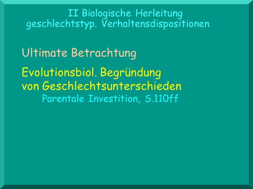 II Biologische Herleitung geschlechtstyp. Verhaltensdispositionen Evolutionsbiol. Begründung von Geschlechtsunterschieden Parentale Investition, S.110