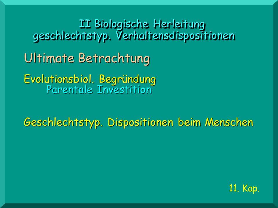 II Biologische Herleitung geschlechtstyp. Verhaltensdispositionen II Biologische Herleitung geschlechtstyp. Verhaltensdispositionen Geschlechtstyp. Di