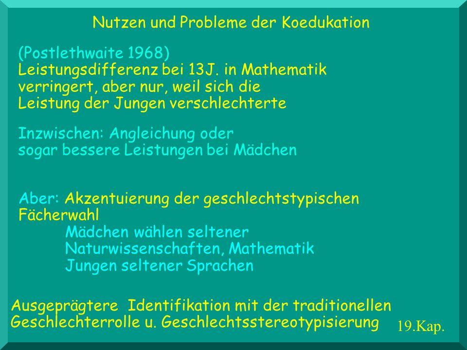 (Postlethwaite 1968) Leistungsdifferenz bei 13J. in Mathematik verringert, aber nur, weil sich die Leistung der Jungen verschlechterte Nutzen und Prob