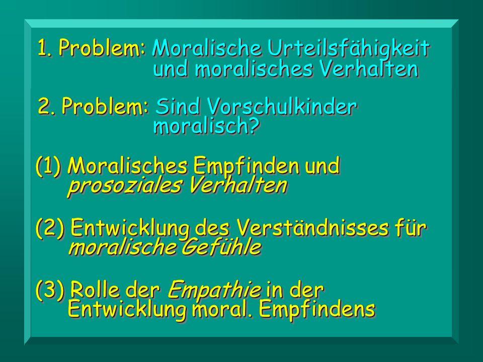 1.Problem: Moralische Urteilsfähigkeit und moralisches Verhalten 2.